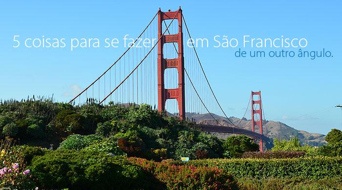 San francisco 5 dicas destaque - 5 coisas para se fazer em São Francisco....de um outro ângulo.