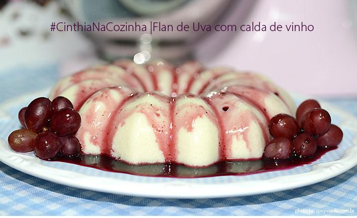 flan uva capa - #CinthiaNaCozinha | Flan de uvas frescas com calda de vinho tinto.