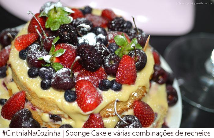 sponge cake capa - #CinthiaNaCozinha | Sponge Cake e várias combinações de recheios.