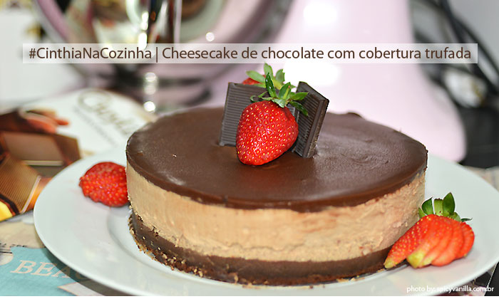 cheesecake chocolate cinhtianacozinha - #CinthiaNaCozinha | Cheesecake de chocolate com cobertura trufada no estilo Cheesecake Factory