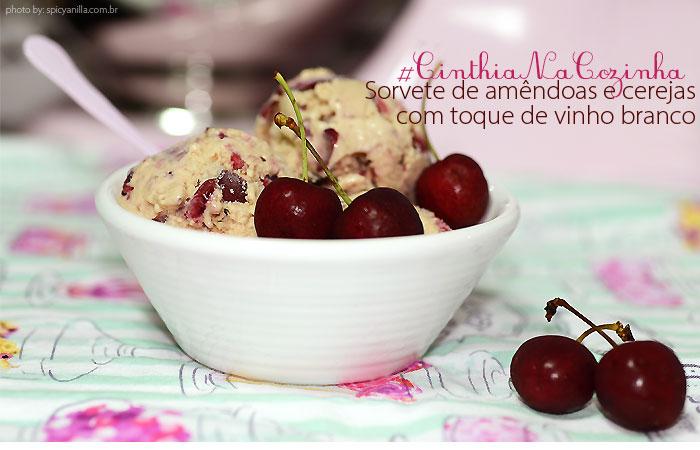 sorvete cereja amendoas - #CinthiaNaCozinha | Receita de sorvete de amêndoas com cerejas e um toque de vinho branco