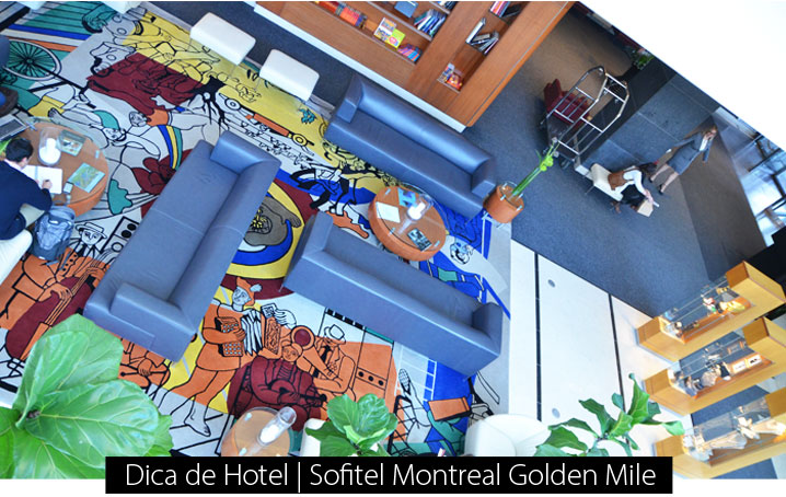 Dica de Hotel - Sofitel Montreal Golden Mile