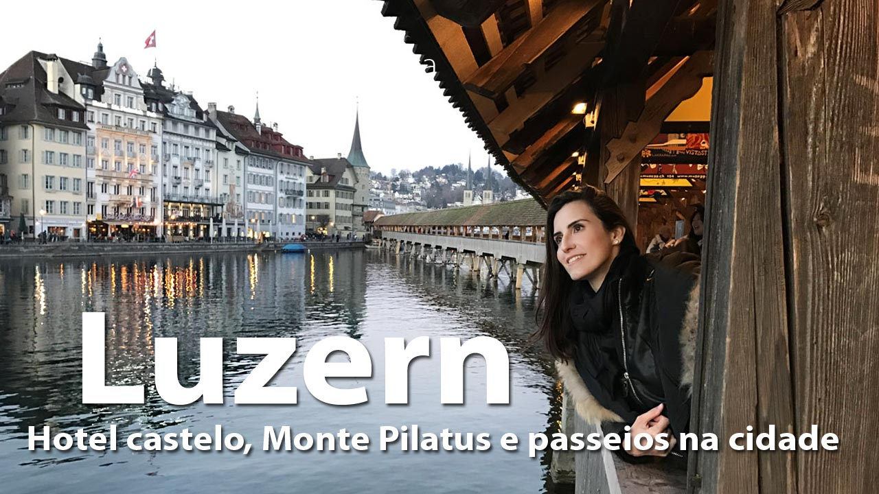 luzern capa - Luzern (Lucerna - Suíça)| Dicas de hotel, passeios e o que fazer na cidade.